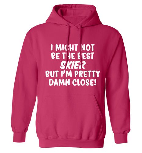 I might not be the best skier but I'm pretty damn close! adults unisexpink hoodie 2XL