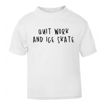 Quit work ice skate white Baby Toddler Tshirt 2 Years