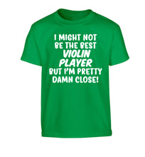 I might not be the best violin player but I'm pretty close Children's green Tshirt 12-13 Years