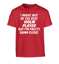 I might not be the best violin player but I'm pretty close Children's red Tshirt 12-13 Years