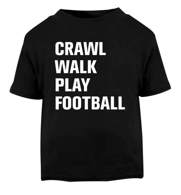 Crawl, walk, play football Black Baby Toddler Tshirt 2 years