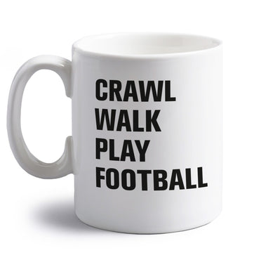 Crawl, walk, play football right handed white ceramic mug