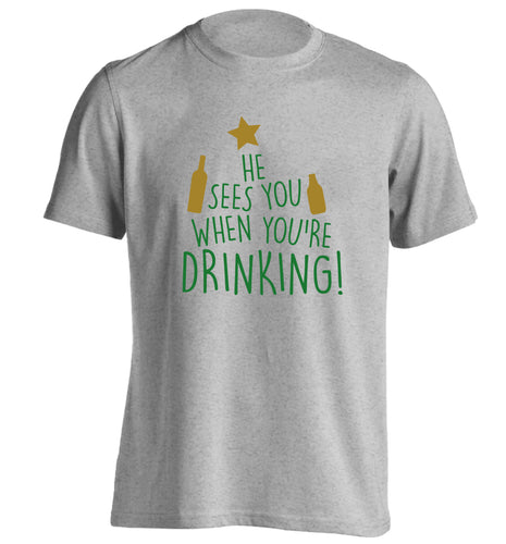 He sees you when you're drinking adults unisex grey Tshirt 2XL