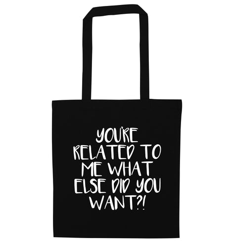 You're related to me what more do you want? black tote bag
