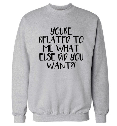 You're related to me what more do you want? Adult's unisex grey Sweater 2XL