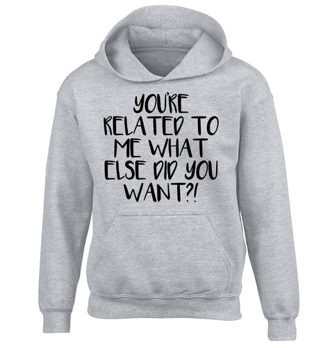 You're related to me what more do you want? children's grey hoodie 12-13 Years