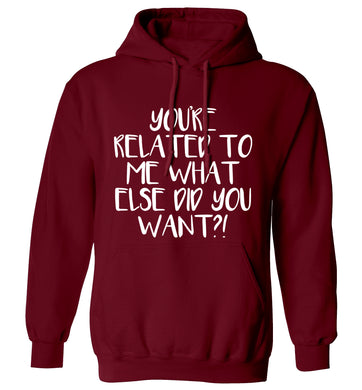 You're related to me what more do you want? adults unisex maroon hoodie 2XL