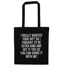I really wanted your gift black tote bag