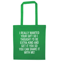 I really wanted your gift green tote bag