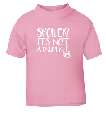 Spoiler it's not a drum kit light pink Baby Toddler Tshirt 2 Years