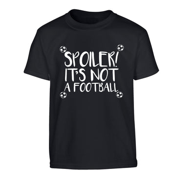 Spoiler it's not a football Children's black Tshirt 12-13 Years
