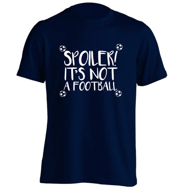 Spoiler it's not a football adults unisex navy Tshirt 2XL