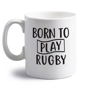 Born to play rugby right handed white ceramic mug