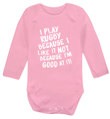 I play rugby because I like it not because I'm good at it Baby Vest long sleeved pale pink 6-12 months