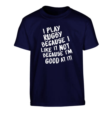 I play rugby because I like it not because I'm good at it Children's navy Tshirt 12-13 Years