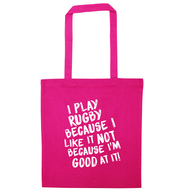 I play rugby because I like it not because I'm good at it pink tote bag