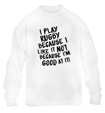 I play rugby because I like it not because I'm good at it children's white sweater 12-13 Years