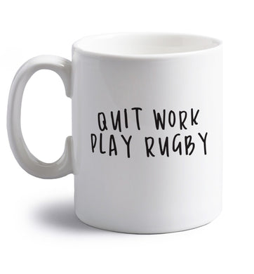 Quit work play rugby right handed white ceramic mug