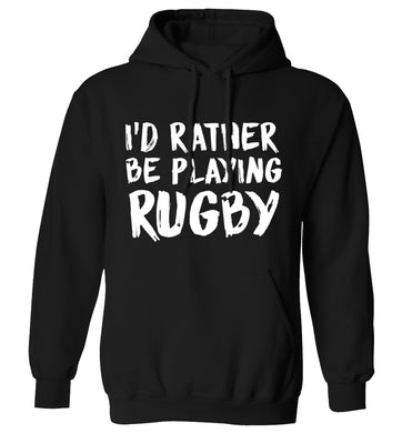 I'd rather be playing rugby adults unisex black hoodie 2XL
