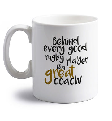 Behind every goor rugby player is a great coach right handed white ceramic mug