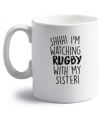 Shh... I'm watching rugby with my sister right handed white ceramic mug
