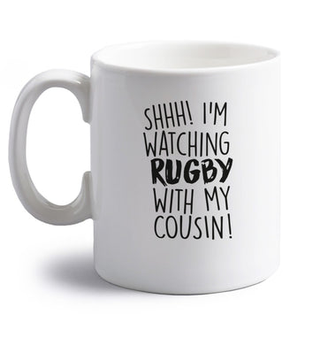 Shhh I'm watching rugby with my cousin right handed white ceramic mug