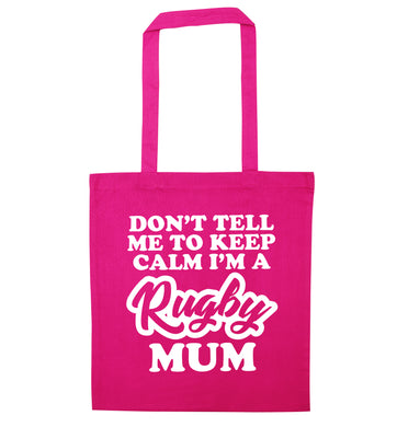 Don't tell me to keep calm I'm a rugby mum pink tote bag