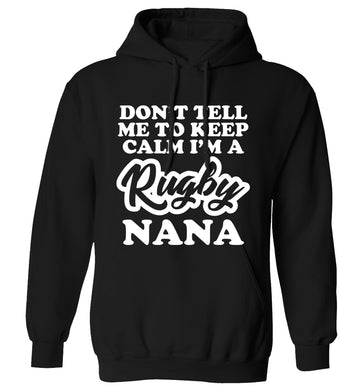 Don't tell me to keep calm I'm a rugby nana adults unisex black hoodie 2XL