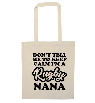 Don't tell me to keep calm I'm a rugby nana natural tote bag