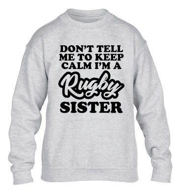 Don't tell me keep calm I'm a rugby sister children's grey sweater 12-13 Years