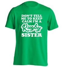 Don't tell me keep calm I'm a rugby sister adults unisex green Tshirt 2XL