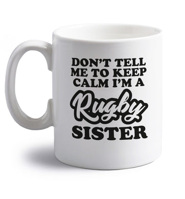 Don't tell me keep calm I'm a rugby sister right handed white ceramic mug