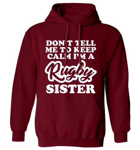 Don't tell me keep calm I'm a rugby sister adults unisex maroon hoodie 2XL