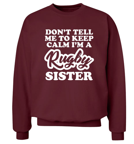 Don't tell me keep calm I'm a rugby sister Adult's unisex maroon Sweater 2XL