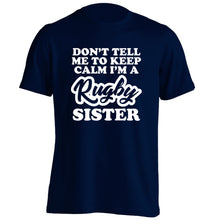 Don't tell me keep calm I'm a rugby sister adults unisex navy Tshirt 2XL