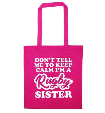 Don't tell me keep calm I'm a rugby sister pink tote bag
