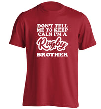 Don't tell me keep calm I'm a rugby brother adults unisex red Tshirt 2XL