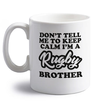 Don't tell me keep calm I'm a rugby brother right handed white ceramic mug
