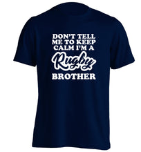 Don't tell me keep calm I'm a rugby brother adults unisex navy Tshirt 2XL