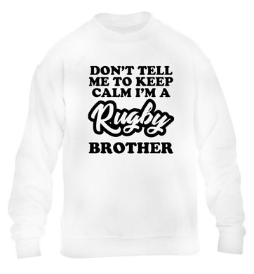 Don't tell me keep calm I'm a rugby brother children's white sweater 12-13 Years