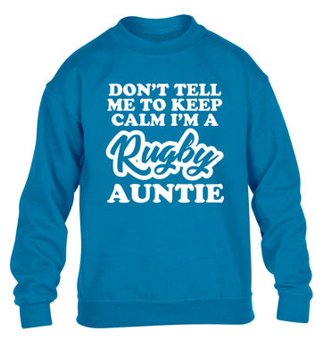 Don't tell me keep calm I'm a rugby auntie children's blue sweater 12-13 Years