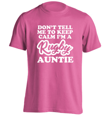 Don't tell me keep calm I'm a rugby auntie adults unisex pink Tshirt 2XL