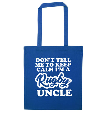 Don't tell me to keep calm I'm a rugby uncle blue tote bag