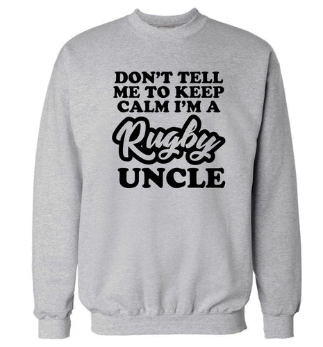 Don't tell me to keep calm I'm a rugby uncle Adult's unisex grey Sweater 2XL