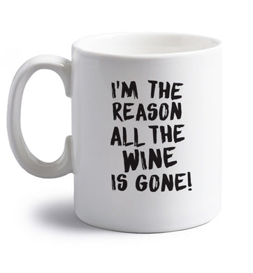 I'm the reason all the wine is gone right handed white ceramic mug