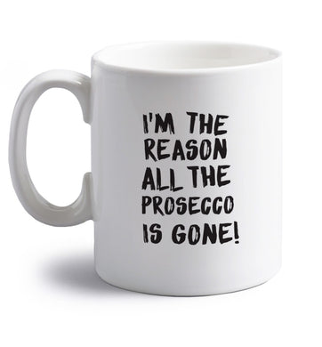 I'm the reason all the prosecco is gone right handed white ceramic mug