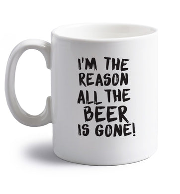 I'm the reason all the beer is gone right handed white ceramic mug