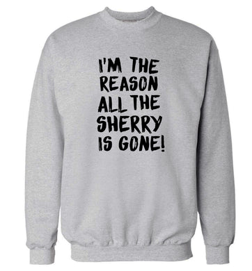 I'm the reason all the sherry is gone Adult's unisex grey Sweater 2XL