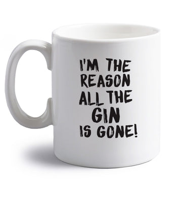 I'm the reason all the gin is gone right handed white ceramic mug