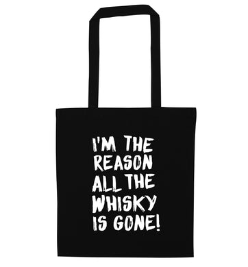 I'm the reason all the whisky is gone black tote bag